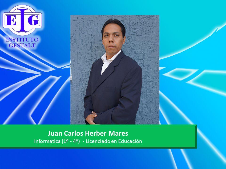 Juan Carlos Herber Mares Informática (1º - 4º) - Licenciado en Educación