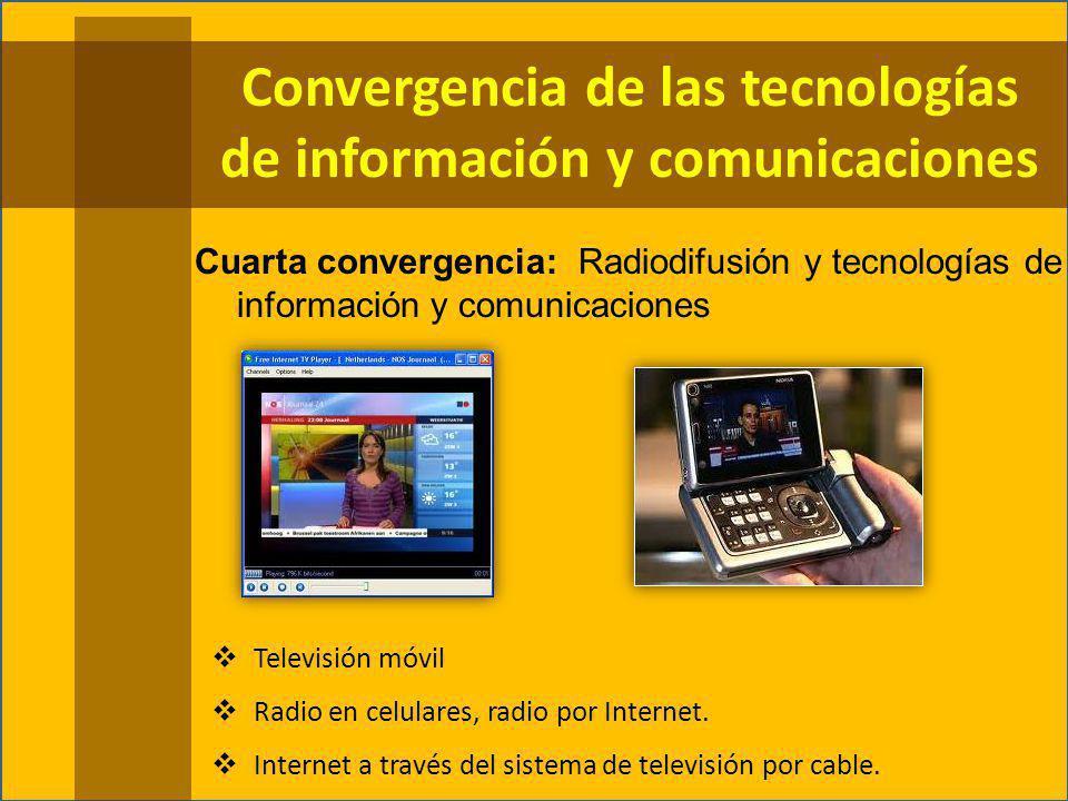 Cuarta convergencia: Radiodifusión y tecnologías de información y comunicaciones Televisión móvil Radio en celulares, radio por Internet.