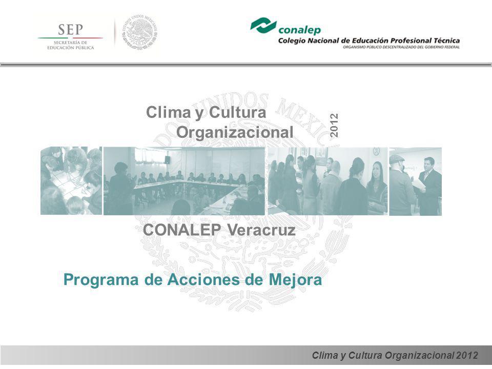 Clima y Cultura Organizacional 2012 Clima y Cultura Organizacional 2012 CONALEP Veracruz Programa de Acciones de Mejora