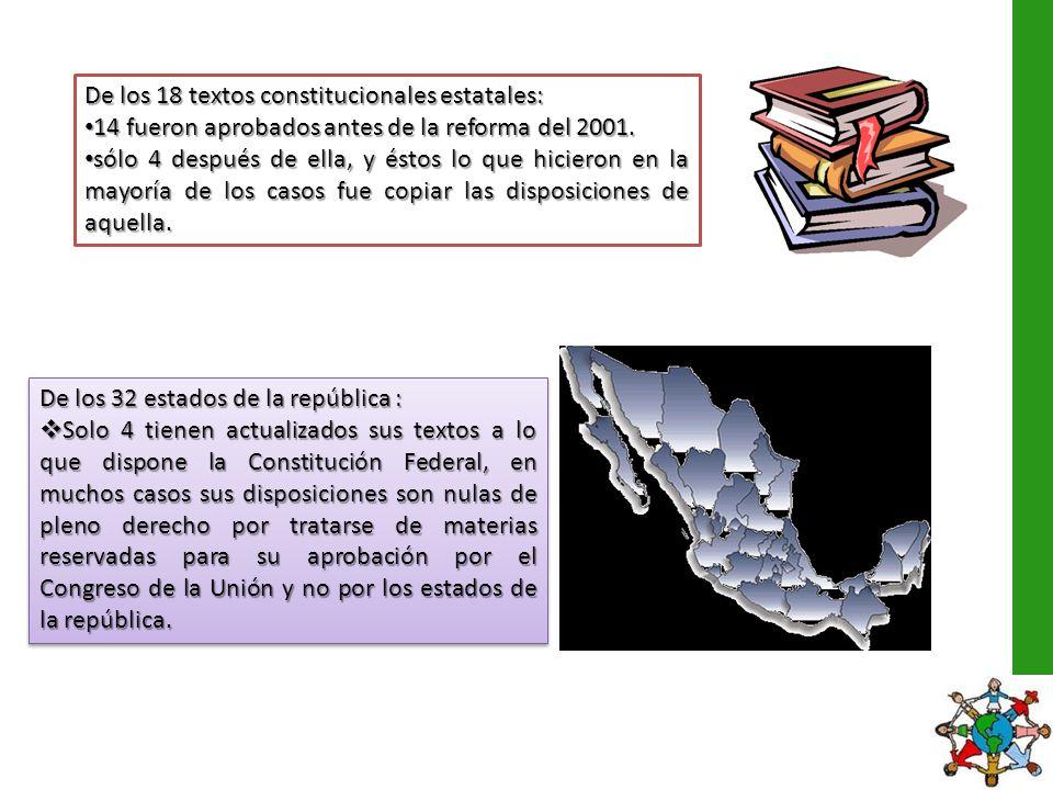 De los 18 textos constitucionales estatales: 14 fueron aprobados antes de la reforma del 2001. 14 fueron aprobados antes de la reforma del 2001. sólo
