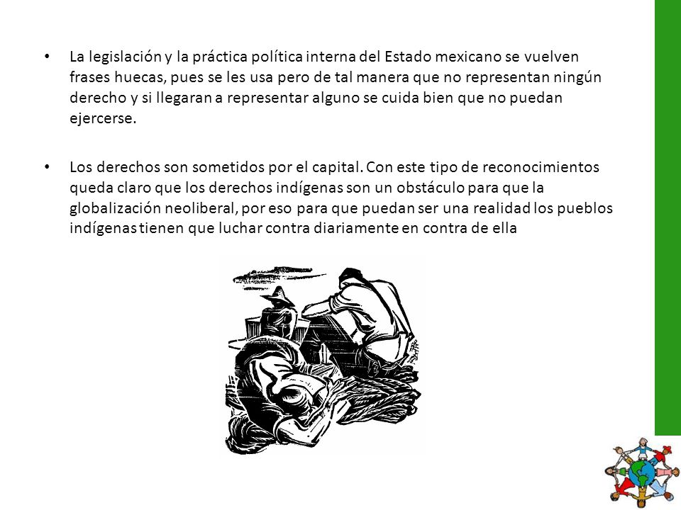 La legislación y la práctica política interna del Estado mexicano se vuelven frases huecas, pues se les usa pero de tal manera que no representan ning