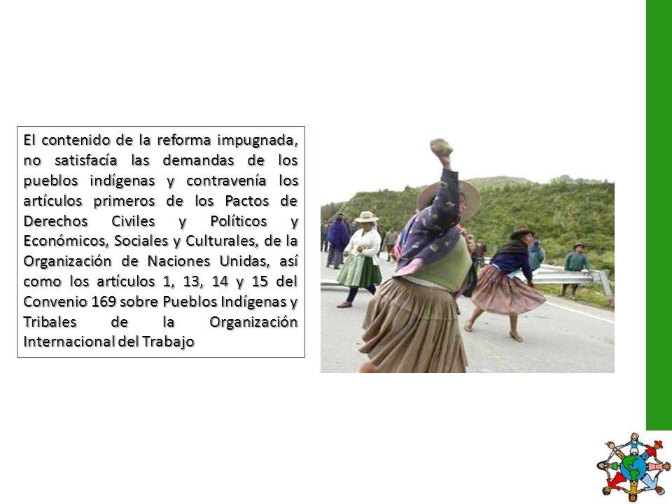 El contenido de la reforma impugnada, no satisfacía las demandas de los pueblos indígenas y contravenía los artículos primeros de los Pactos de Derech