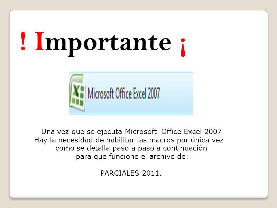 ! Importante ¡ Una vez que se ejecuta Microsoft Office Excel 2007 Hay la necesidad de habilitar las macros por única vez como se detalla paso a paso a