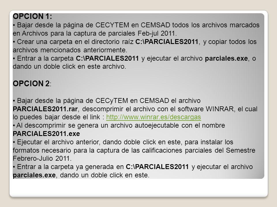 OPCION 1: Bajar desde la página de CECYTEM en CEMSAD todos los archivos marcados en Archivos para la captura de parciales Feb-jul 2011. Crear una carp