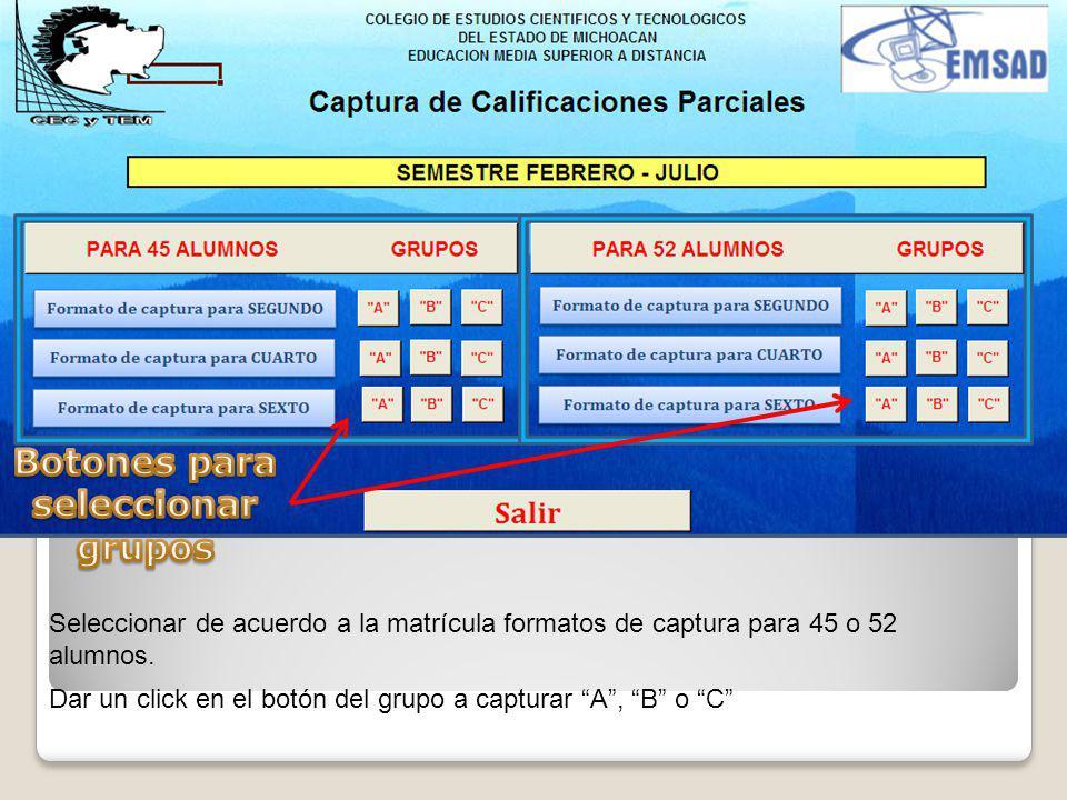 Seleccionar de acuerdo a la matrícula formatos de captura para 45 o 52 alumnos. Dar un click en el botón del grupo a capturar A, B o C