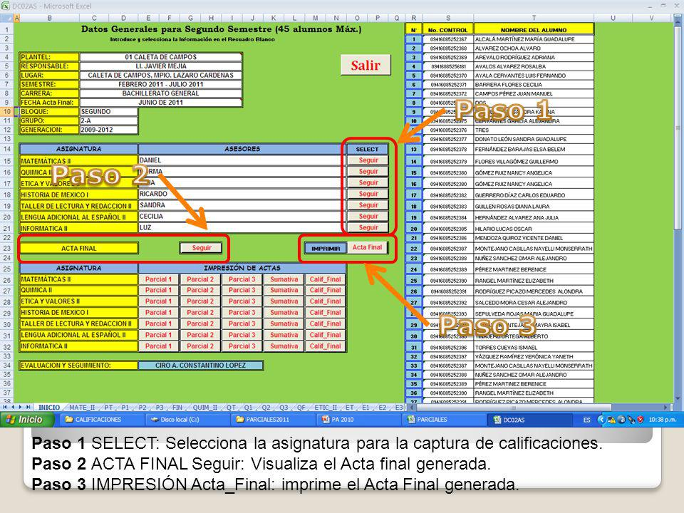 Paso 1 SELECT: Selecciona la asignatura para la captura de calificaciones. Paso 2 ACTA FINAL Seguir: Visualiza el Acta final generada. Paso 3 IMPRESIÓ