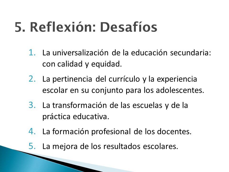 5.Reflexión: Desafíos 1. La universalización de la educación secundaria: con calidad y equidad.
