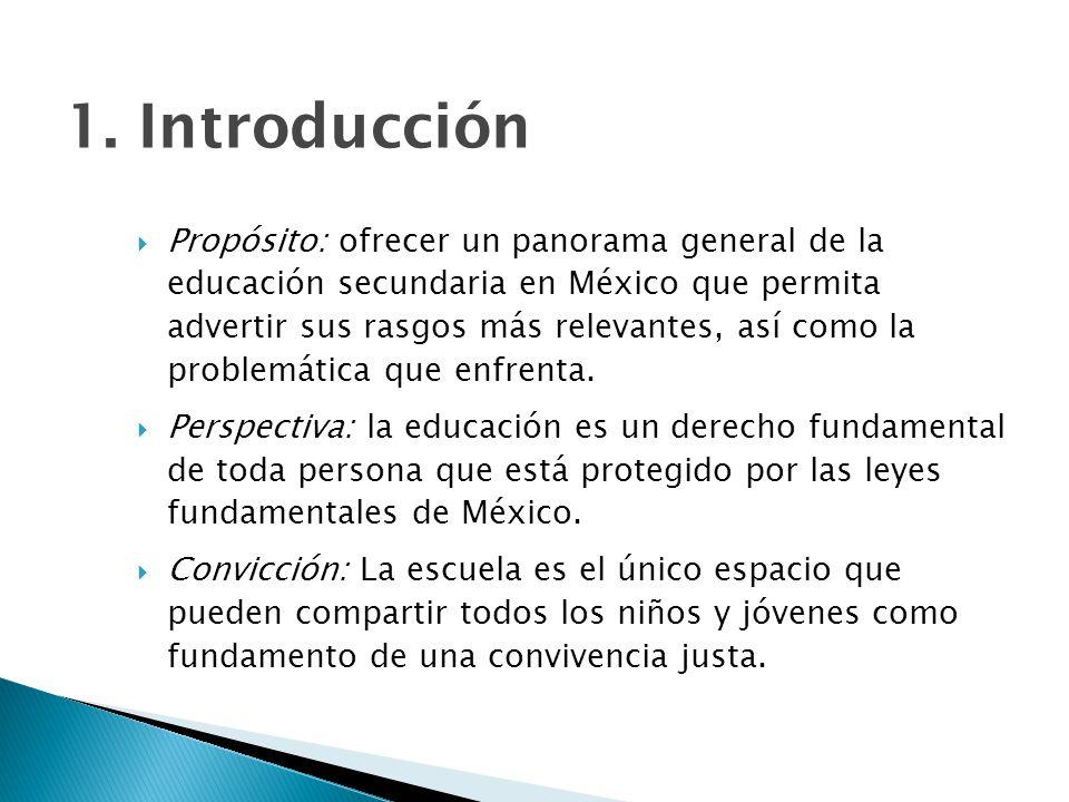 1. Introducción Propósito: ofrecer un panorama general de la educación secundaria en México que permita advertir sus rasgos más relevantes, así como l