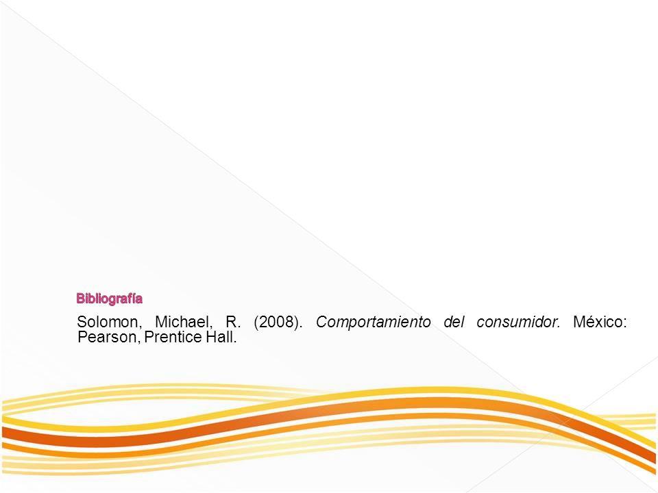 Solomon, Michael, R. (2008). Comportamiento del consumidor. México: Pearson, Prentice Hall.