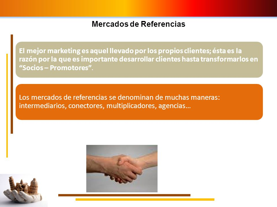 Mercados de Referencias El mejor marketing es aquel llevado por los propios clientes; ésta es la razón por la que es importante desarrollar clientes h