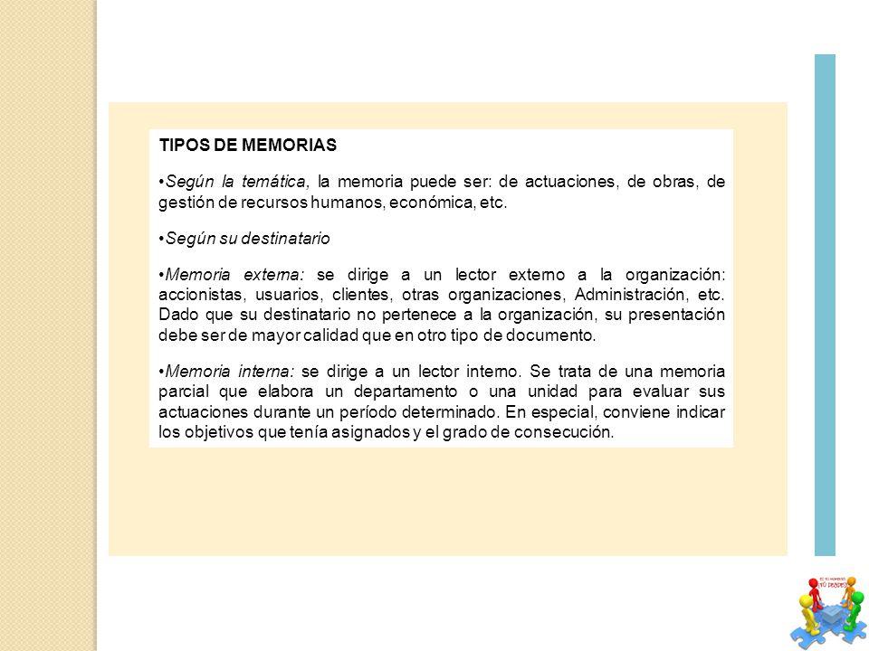 TIPOS DE MEMORIAS Según la temática, la memoria puede ser: de actuaciones, de obras, de gestión de recursos humanos, económica, etc.