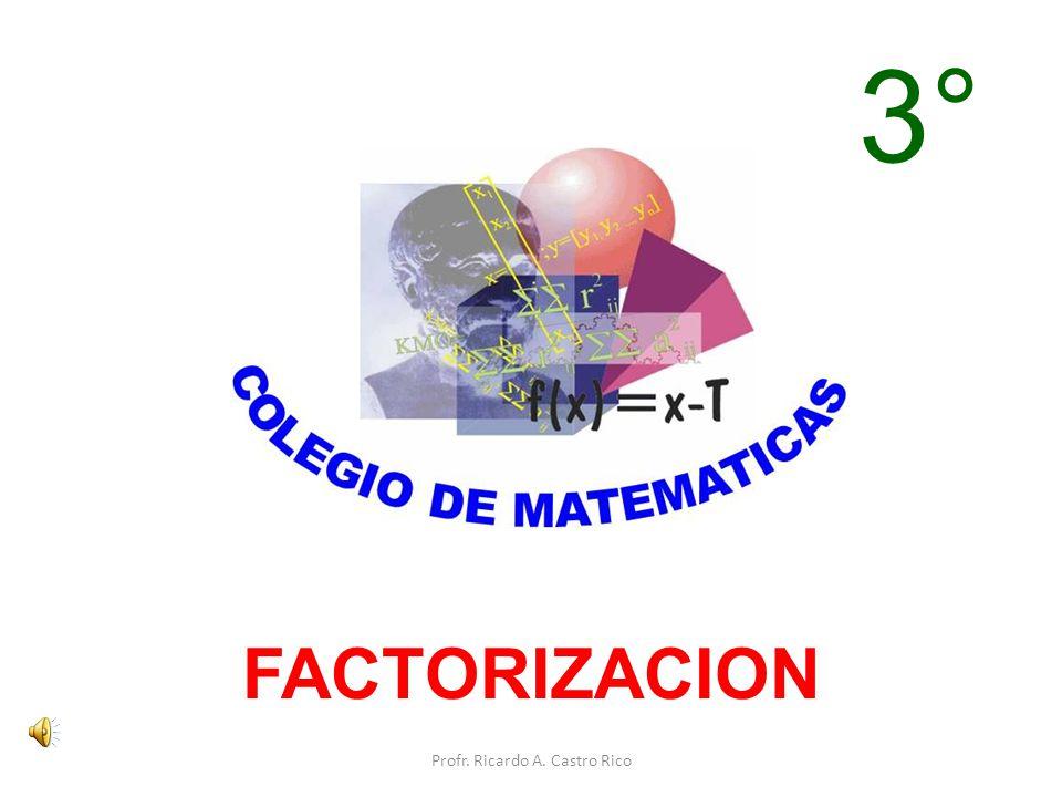 FACTORIZACION 3° Profr. Ricardo A. Castro Rico
