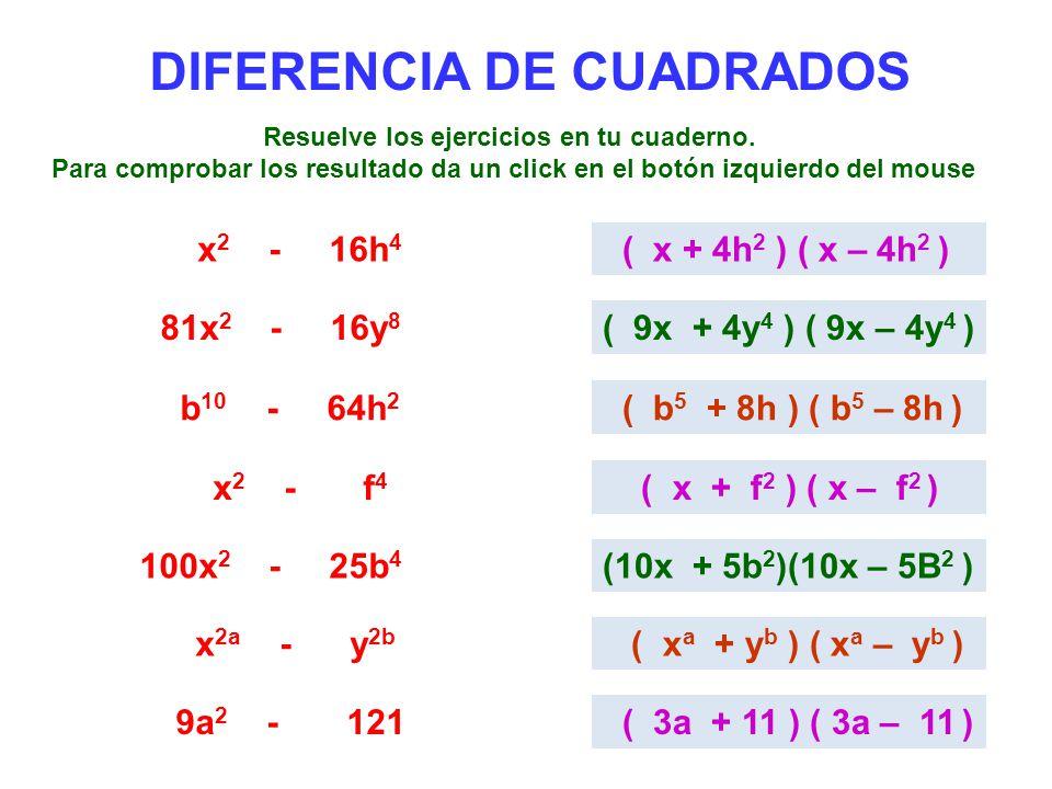 DIFERENCIA DE CUADRADOS x 2 - 16h 4 ( x + 4h 2 ) ( x – 4h 2 ) 81x 2 - 16y 8 ( 9x + 4y 4 ) ( 9x – 4y 4 ) b 10 - 64h 2 ( b 5 + 8h ) ( b 5 – 8h ) x 2 - f