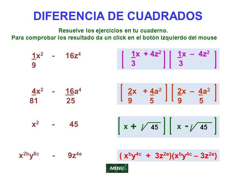 DIFERENCIA DE CUADRADOS 1x 2 - 16z 4 9 Resuelve los ejercicios en tu cuaderno. Para comprobar los resultado da un click en el botón izquierdo del mous