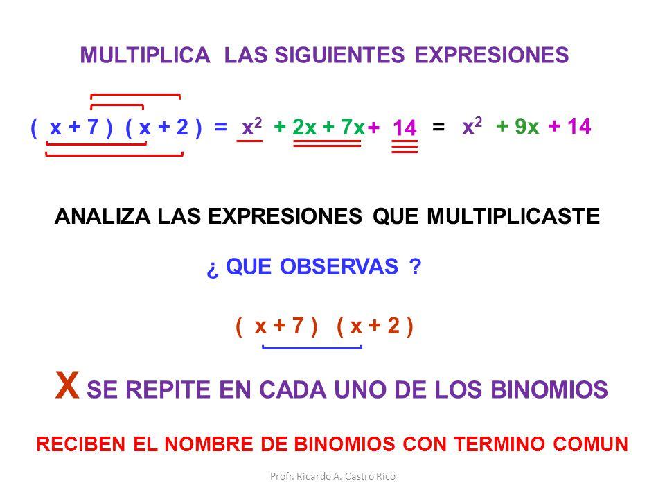 MULTIPLICA LAS SIGUIENTES EXPRESIONES ( x + 7 ) ( x + 2 ) =x2x2 + 2x+ 7x + 14 = x2x2 ANALIZA LAS EXPRESIONES QUE MULTIPLICASTE ¿ QUE OBSERVAS ? ( x +