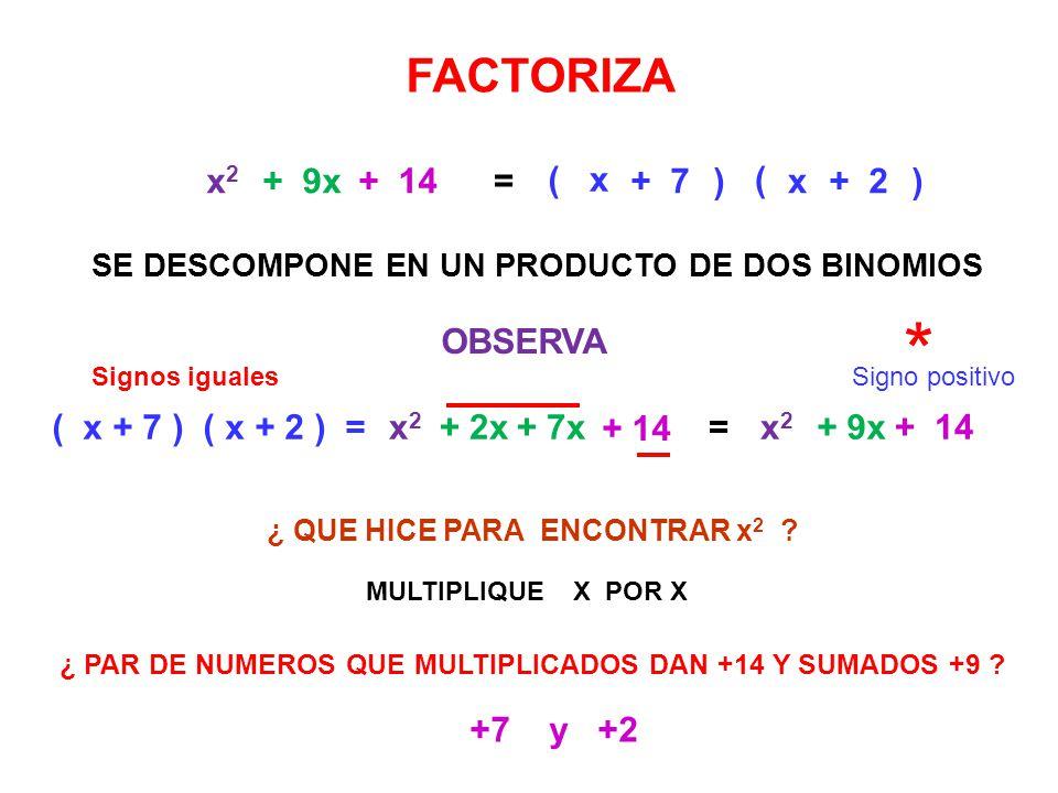 ( x2x2 + 9x + 14= ( x + 7 ) ( x + 2 ) =x2x2 + 2x+ 7x + 14 =x2x2 + 9x+ 14 SE DESCOMPONE EN UN PRODUCTO DE DOS BINOMIOS OBSERVA x ) + 7 ( ) x+ 2 MULTIPL