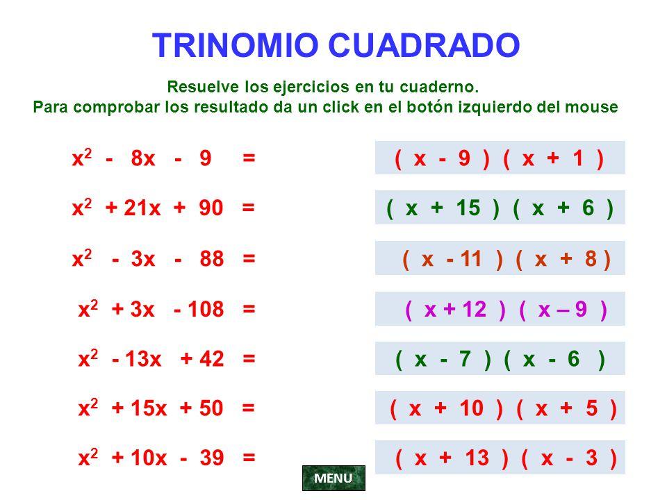 TRINOMIO CUADRADO x 2 - 8x - 9 = ( x - 9 ) ( x + 1 ) x 2 + 21x + 90 =( x + 15 ) ( x + 6 ) x 2 - 3x - 88 = ( x - 11 ) ( x + 8 ) x 2 + 3x - 108 = ( x +