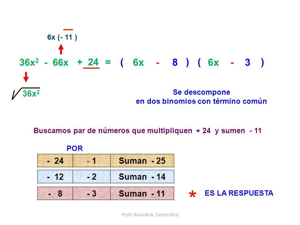 36x 2 - 66x + 24 = 6x (- 11 ) 36x 2 Se descompone en dos binomios con término común ( 6x ) ( ) 6x 3- - 8 Buscamos par de números que multipliquen + 24