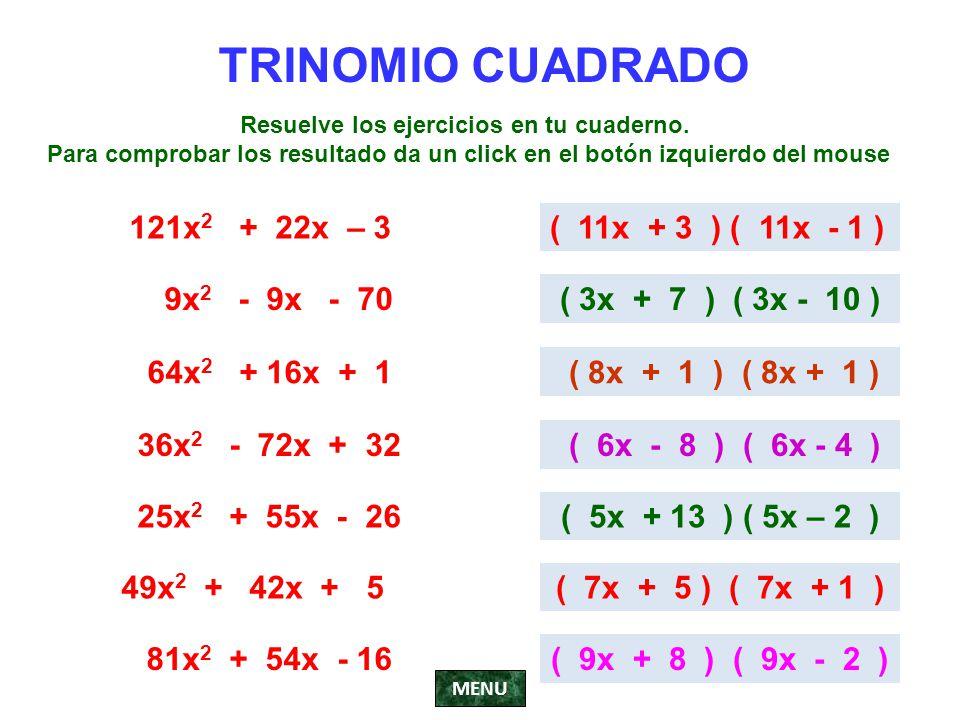 TRINOMIO CUADRADO 121x 2 + 22x – 3( 11x + 3 ) ( 11x - 1 ) 9x 2 - 9x - 70( 3x + 7 ) ( 3x - 10 ) 64x 2 + 16x + 1 ( 8x + 1 ) ( 8x + 1 ) 36x 2 - 72x + 32