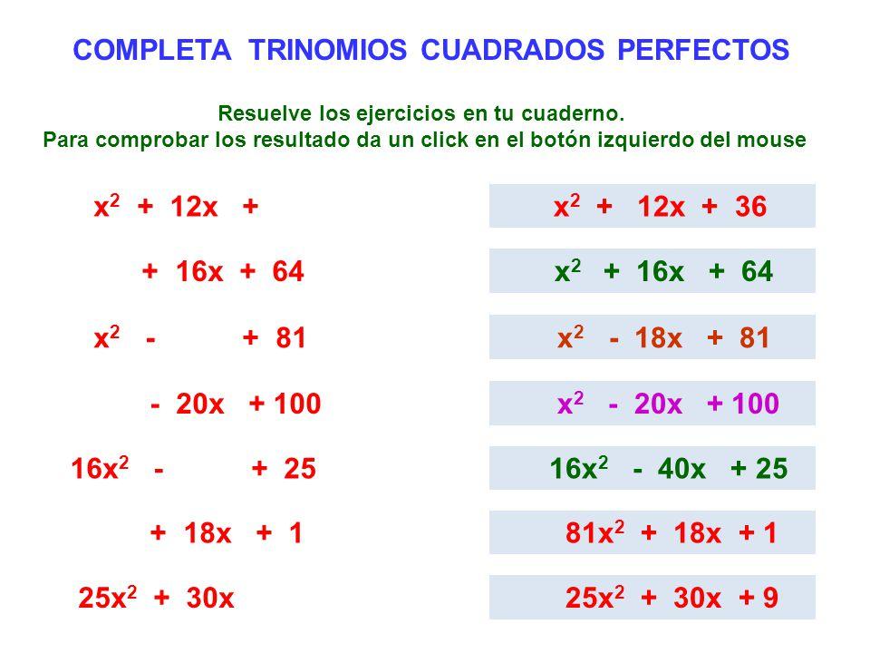 COMPLETA TRINOMIOS CUADRADOS PERFECTOS x 2 + 12x + x 2 + 12x + 36 + 16x + 64 x 2 + 16x + 64 x 2 - + 81 x 2 - 18x + 81 - 20x + 100 x 2 - 20x + 100 16x