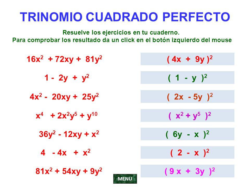 TRINOMIO CUADRADO PERFECTO 16x 2 + 72xy + 81y 2 ( 4x + 9y ) 2 1 - 2y + y 2 ( 1 - y ) 2 4x 2 - 20xy + 25y 2 ( 2x - 5y ) 2 x 4 + 2x 2 y 5 + y 10 ( x 2 +