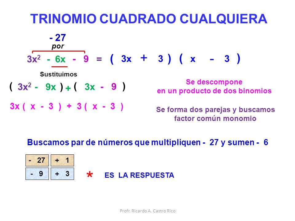 TRINOMIO CUADRADO CUALQUIERA 3x 2 - 6x - 9 = Se descompone en un producto de dos binomios ( - 27 Buscamos par de números que multipliquen - 27 y sumen
