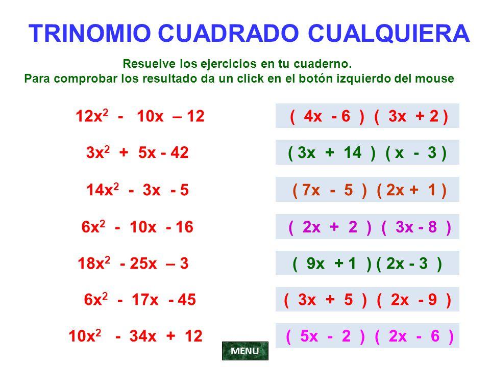 TRINOMIO CUADRADO CUALQUIERA 12x 2 - 10x – 12 ( 4x - 6 ) ( 3x + 2 ) 3x 2 + 5x - 42( 3x + 14 ) ( x - 3 ) 14x 2 - 3x - 5 ( 7x - 5 ) ( 2x + 1 ) 6x 2 - 10