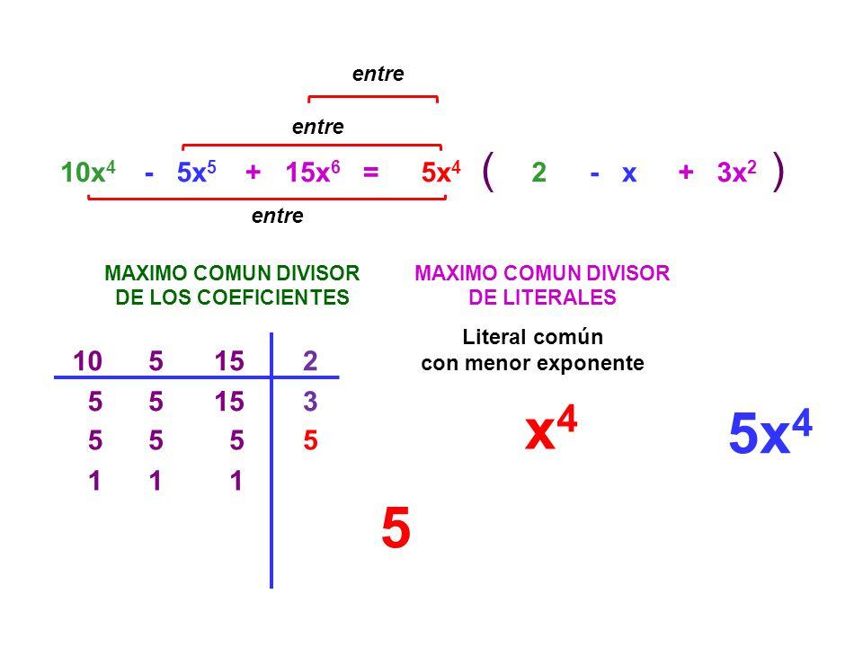 =10x 4 - 5x 5 MAXIMO COMUN DIVISOR DE LOS COEFICIENTES 5152 5 3 5 55 1 1 MAXIMO COMUN DIVISOR DE LITERALES x 4 5x 4 () entre 5x 4 2- x 5 Literal común