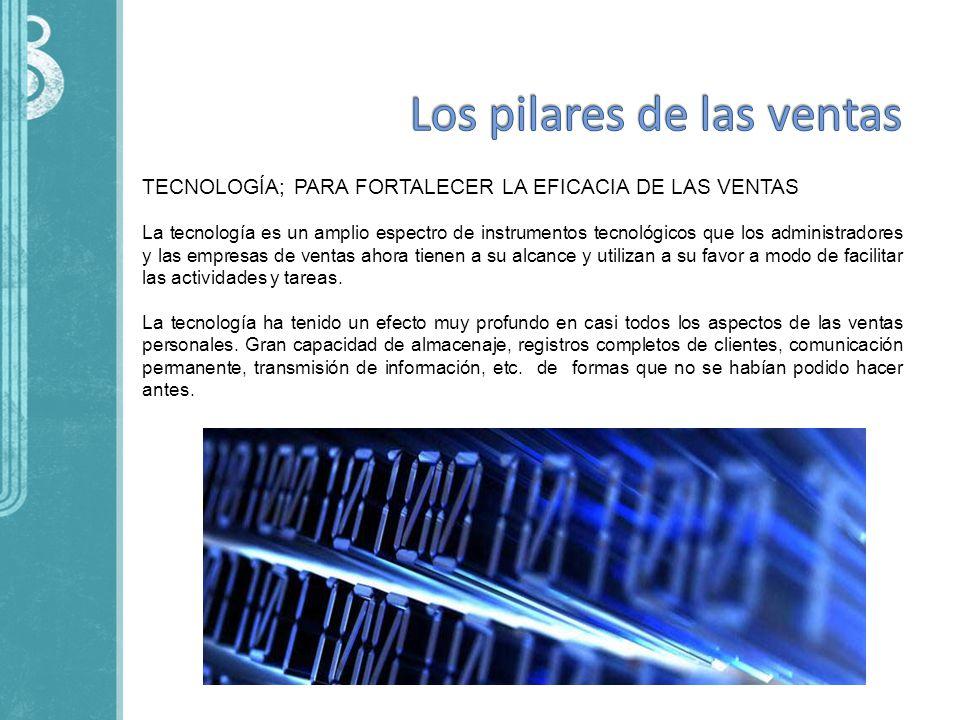 TECNOLOGÍA; PARA FORTALECER LA EFICACIA DE LAS VENTAS La tecnología es un amplio espectro de instrumentos tecnológicos que los administradores y las e
