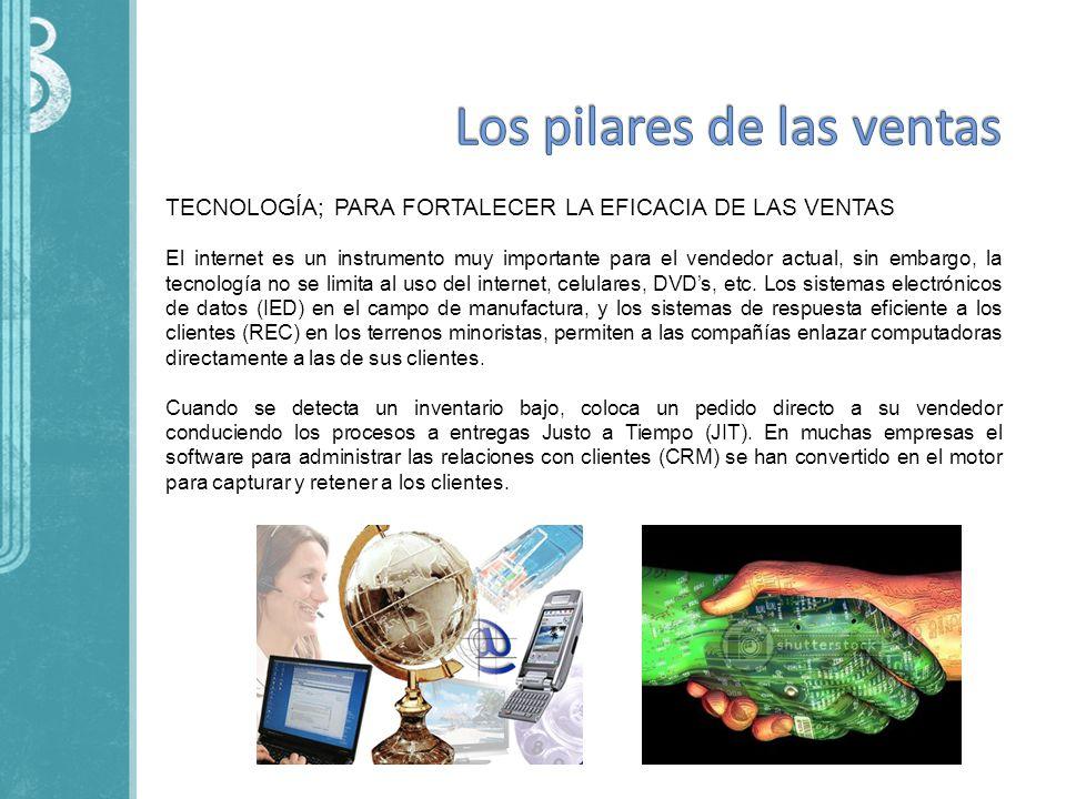 TECNOLOGÍA; PARA FORTALECER LA EFICACIA DE LAS VENTAS El internet es un instrumento muy importante para el vendedor actual, sin embargo, la tecnología