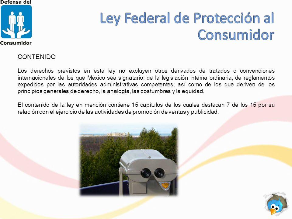 CONTENIDO Los derechos previstos en esta ley no excluyen otros derivados de tratados o convenciones internacionales de los que México sea signatario; de la legislación interna ordinaria; de reglamentos expedidos por las autoridades administrativas competentes; así como de los que deriven de los principios generales de derecho, la analogía, las costumbres y la equidad.