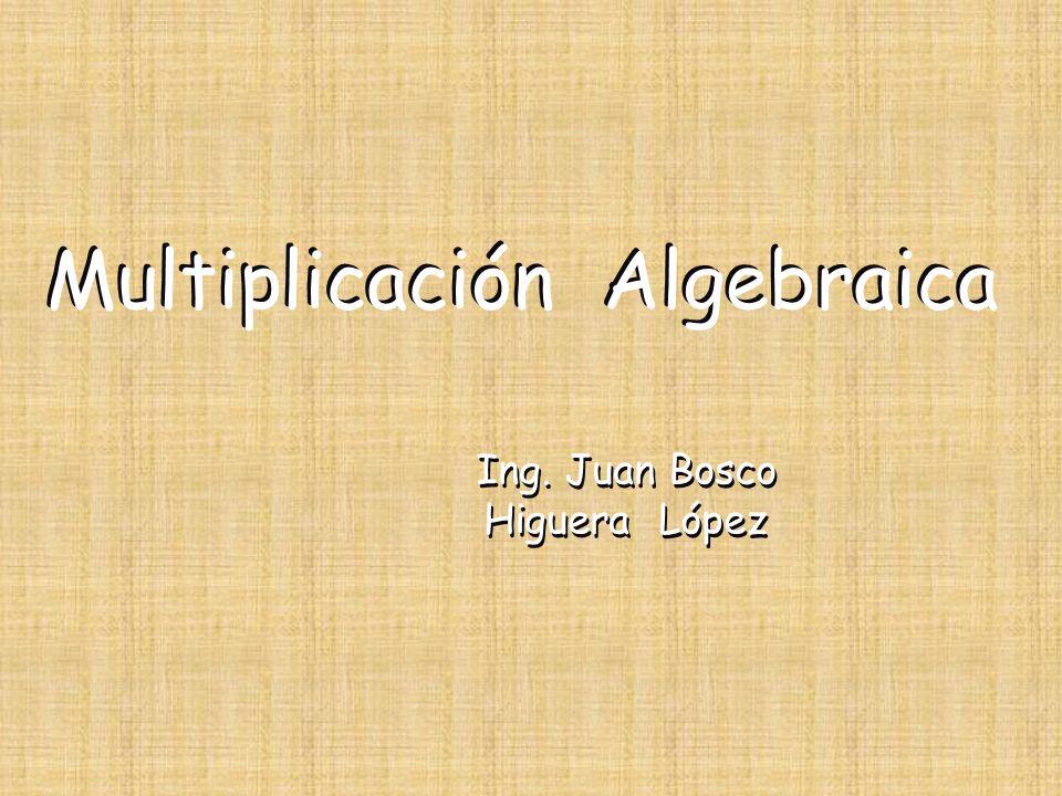 Ing. Juan Bosco Higuera López Ing. Juan Bosco Higuera López Multiplicación Algebraica