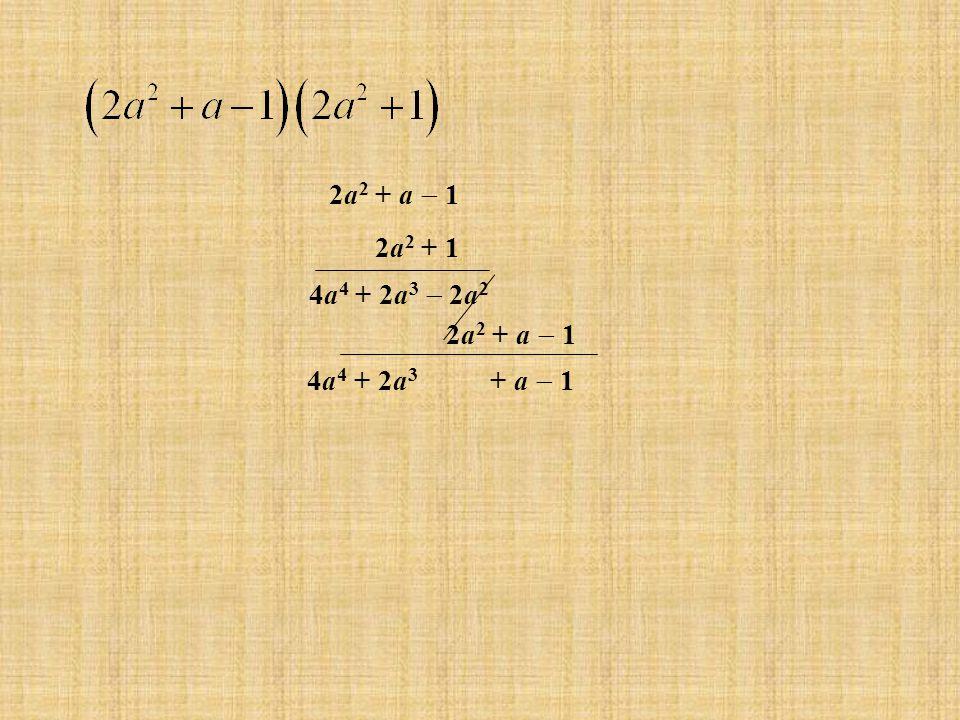 2a 2 + a 1 2a 2 + 1 2a 2 + a 1 4a 4 + 2a 3 2a 2 4a 4 + 2a 3 + a 1