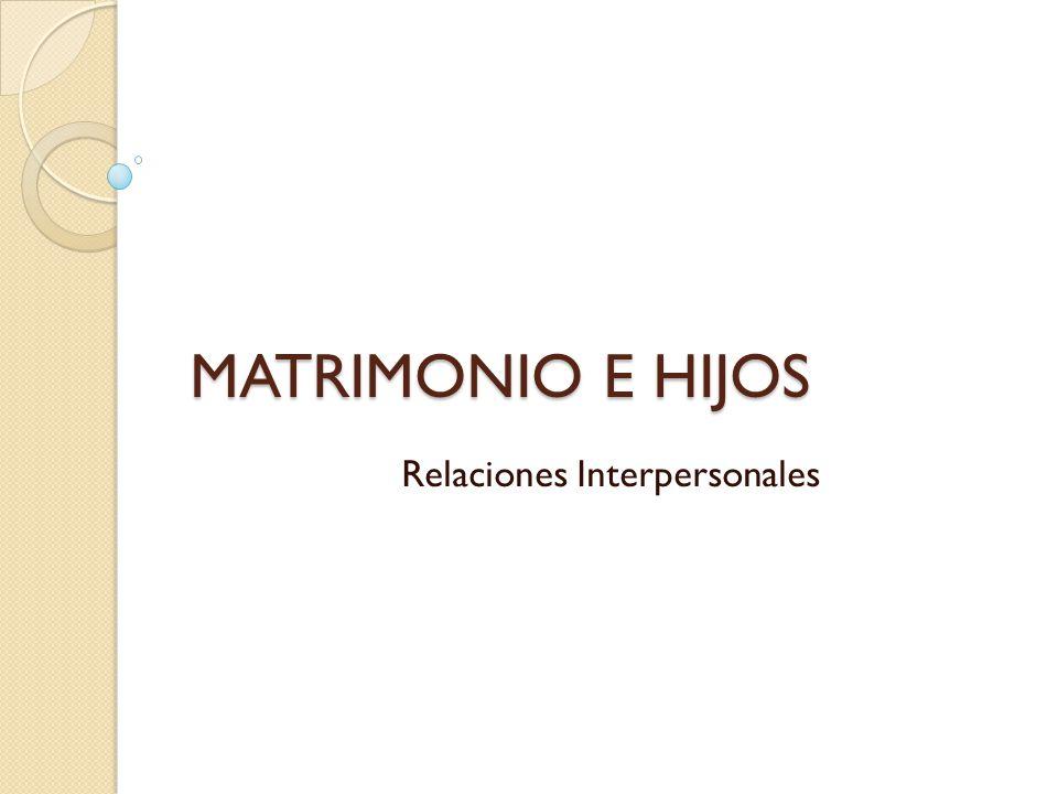 MATRIMONIO E HIJOS Relaciones Interpersonales