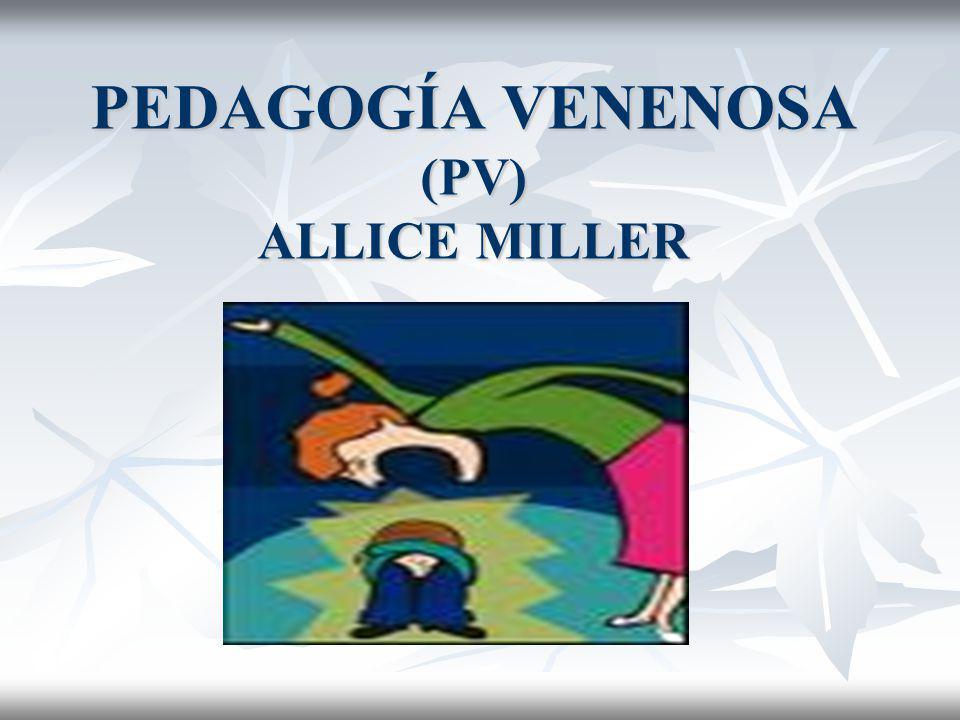 PEDAGOGÍA VENENOSA (PV) ALLICE MILLER PEDAGOGÍA VENENOSA (PV) ALLICE MILLER