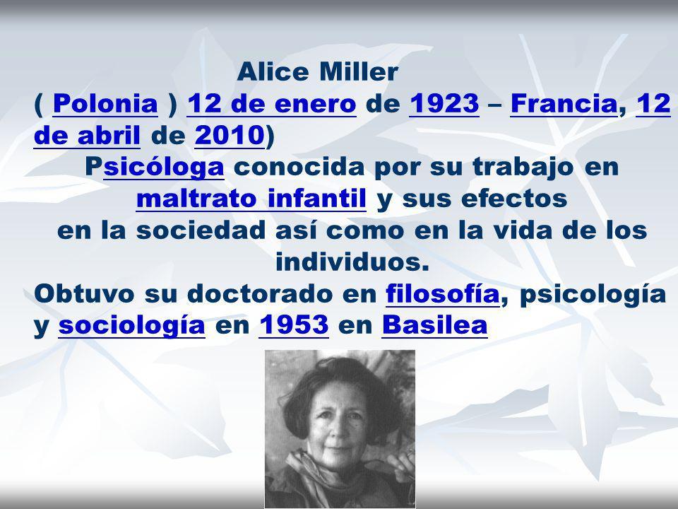 Alice Miller ( Polonia ) 12 de enero de 1923 – Francia, 12 de abril de 2010)Polonia12 de enero1923Francia12 de abril2010 Psicóloga conocida por su tra