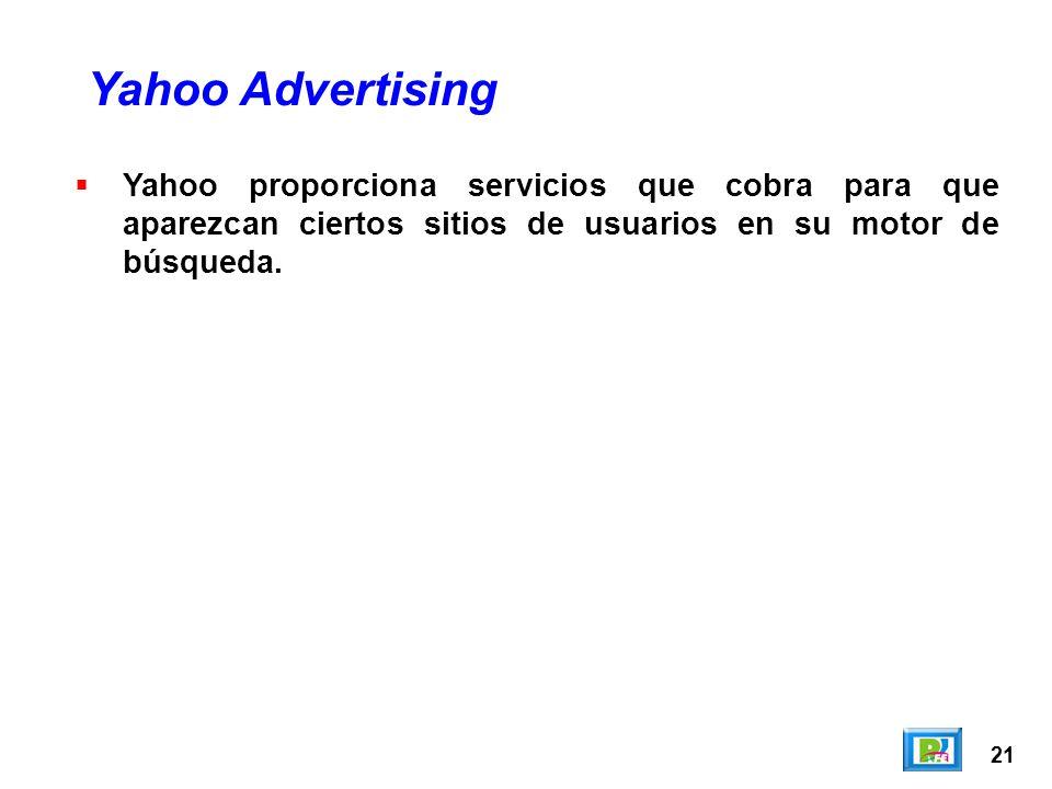 21 Yahoo proporciona servicios que cobra para que aparezcan ciertos sitios de usuarios en su motor de búsqueda.