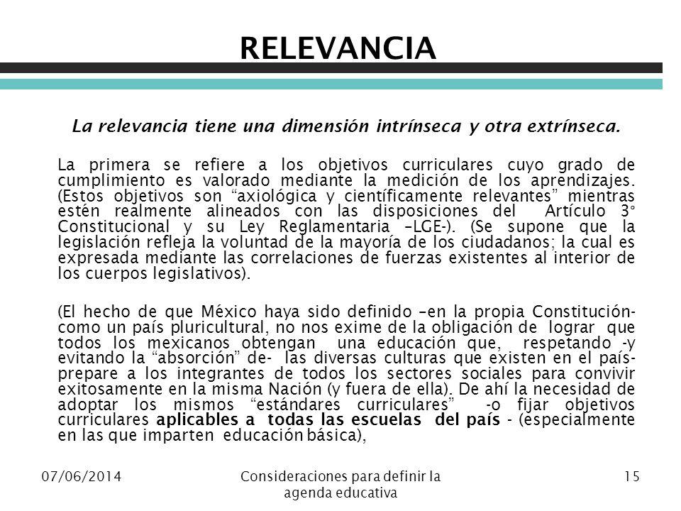 07/06/2014Consideraciones para definir la agenda educativa 15 RELEVANCIA La relevancia tiene una dimensión intrínseca y otra extrínseca. La primera se