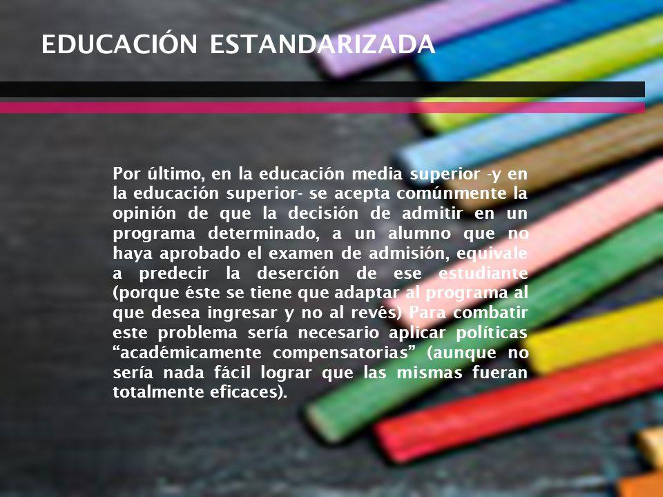 07/06/2014Consideraciones para definir la agenda educativa 36 EDUCACIÓN ESTANDARIZADA Por último, en la educación media superior -y en la educación su