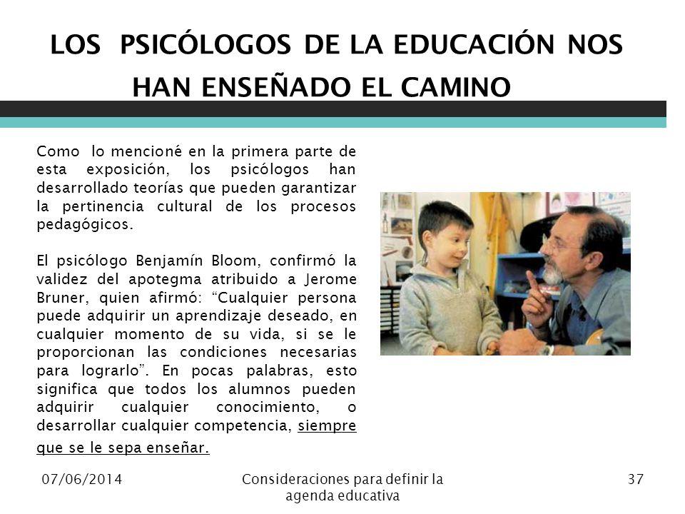 07/06/2014Consideraciones para definir la agenda educativa 37 LOS PSICÓLOGOS DE LA EDUCACIÓN NOS HAN ENSEÑADO EL CAMINO Como lo mencioné en la primera