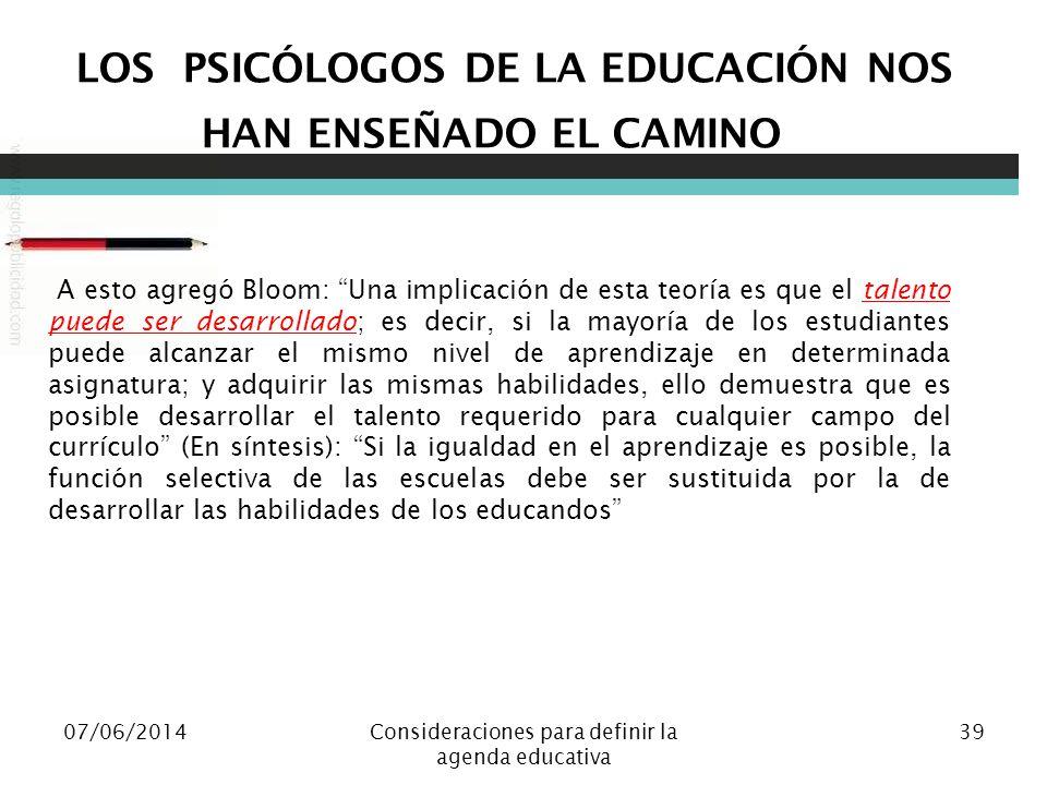 07/06/2014Consideraciones para definir la agenda educativa 39 LOS PSICÓLOGOS DE LA EDUCACIÓN NOS HAN ENSEÑADO EL CAMINO A esto agregó Bloom: Una impli