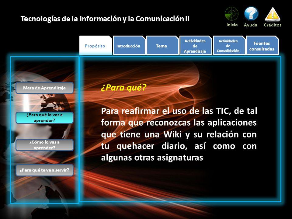 Propósito Inicio AyudaCréditos Tecnologías de la Información y la Comunicación II ¿Para qué.