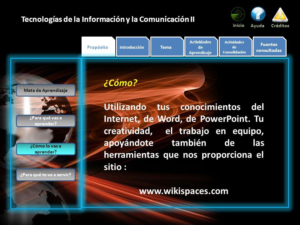 Propósito Inicio AyudaCréditos Tecnologías de la Información y la Comunicación II ¿Cómo.