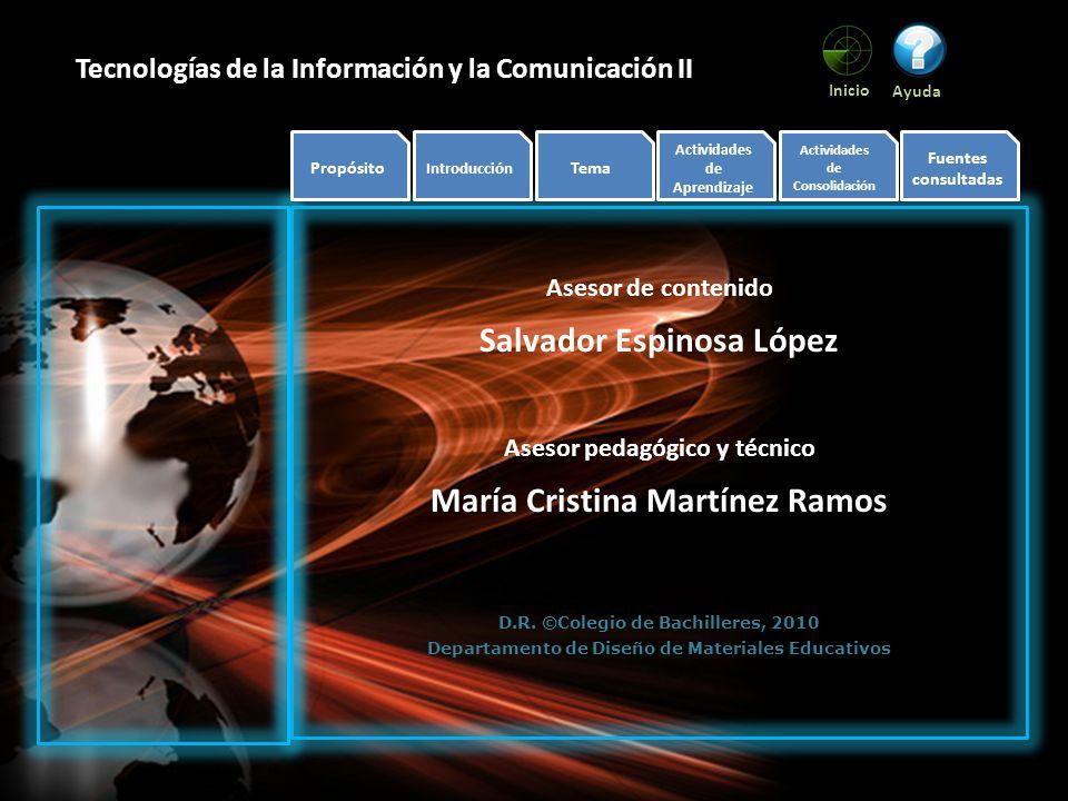 Inicio Ayuda Tecnologías de la Información y la Comunicación II Asesor de contenido Salvador Espinosa López Asesor pedagógico y técnico María Cristina Martínez Ramos D.R.