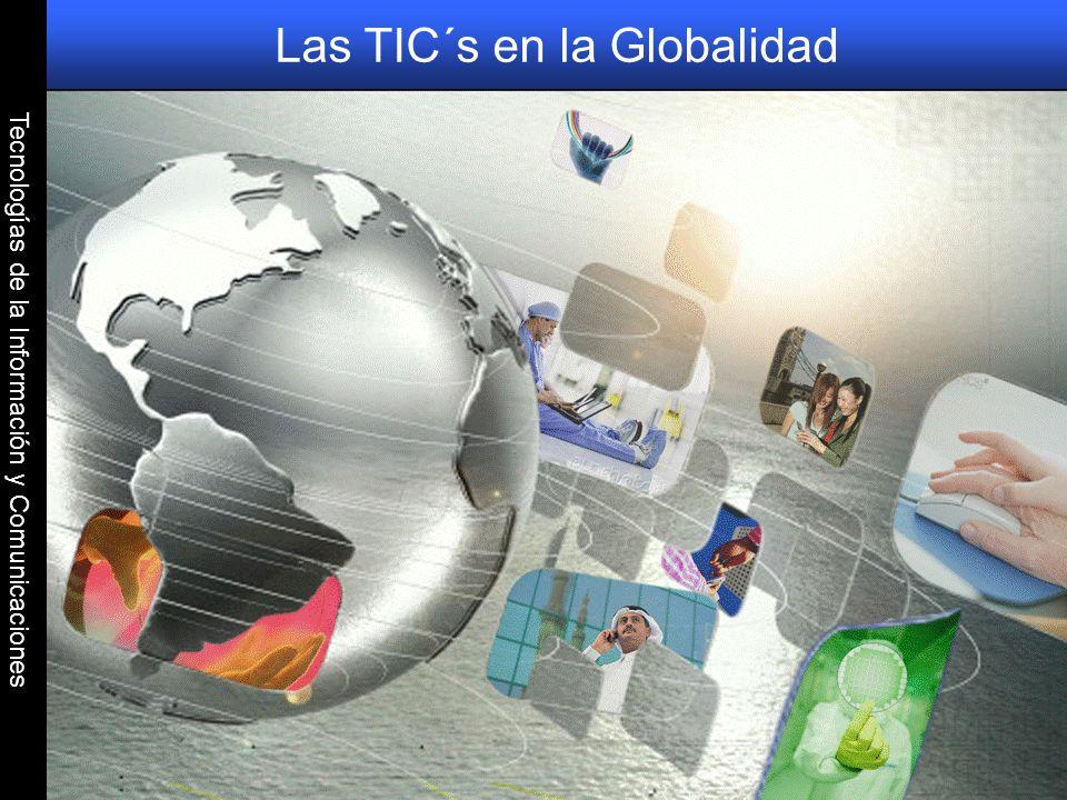 Tecnologías de la Información y Comunicaciones Las TIC´s en la Globalidad
