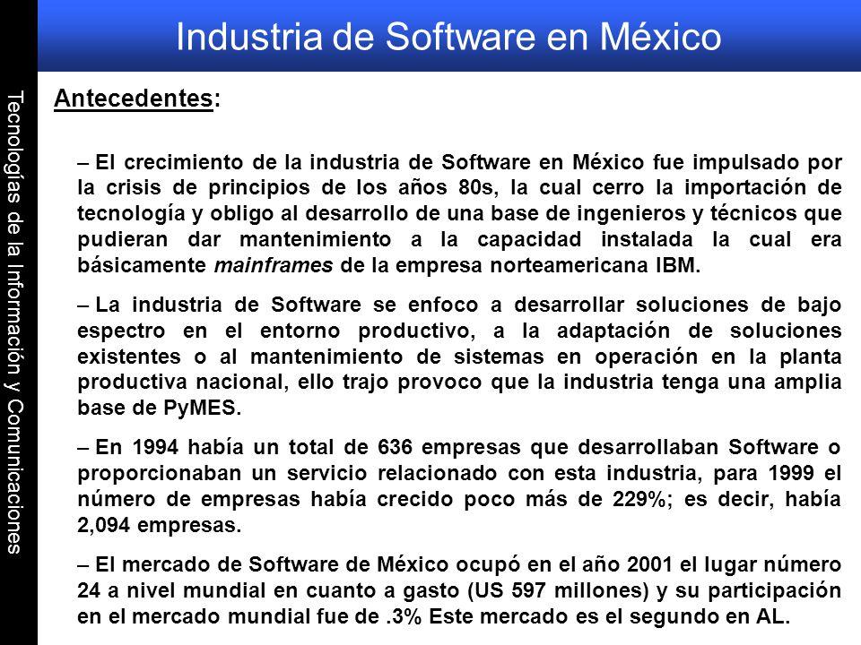 Tecnologías de la Información y Comunicaciones Industria de Software en México Antecedentes: – El crecimiento de la industria de Software en México fu