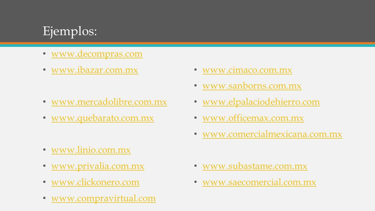 Ejemplos: www.decompras.com www.ibazar.com.mx www.mercadolibre.com.mx www.quebarato.com.mx www.linio.com.mx www.privalia.com.mx www.clickonero.com www