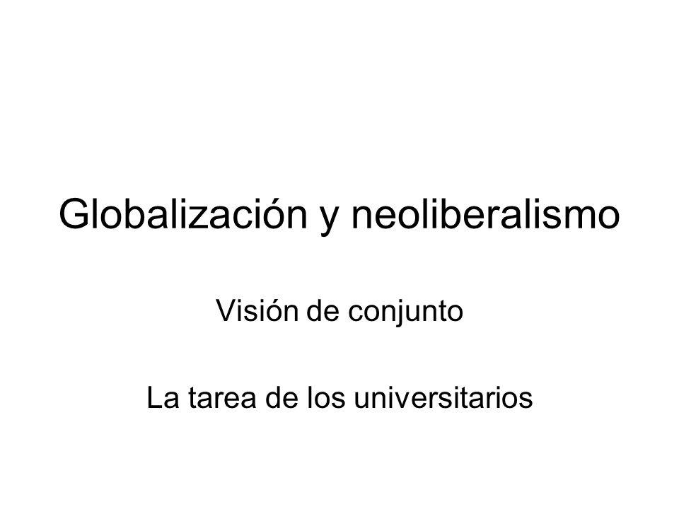 Globalización y neoliberalismo Visión de conjunto La tarea de los universitarios