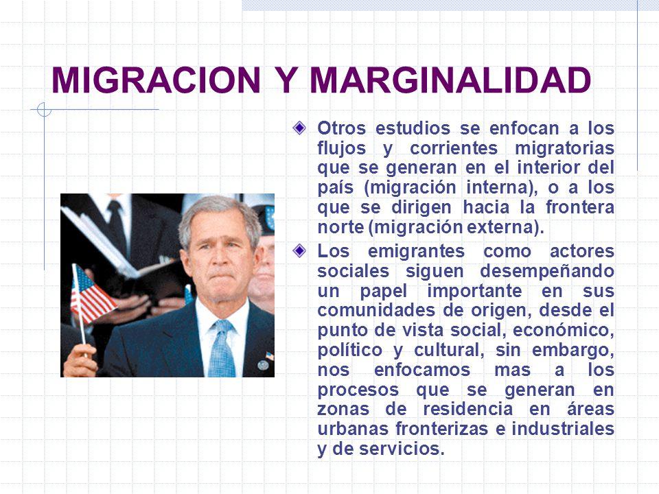 MIGRACION Y MARGINALIDAD Otros estudios se enfocan a los flujos y corrientes migratorias que se generan en el interior del país (migración interna), o