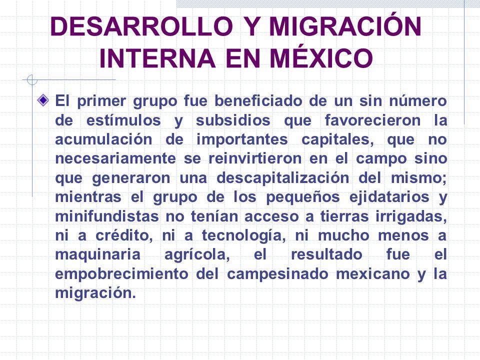 DESARROLLO Y MIGRACIÓN INTERNA EN MÉXICO El primer grupo fue beneficiado de un sin número de estímulos y subsidios que favorecieron la acumulación de
